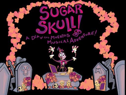 Sugar Skull! A Día de los Muertos Musical Adventure